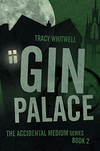 Gin Palace (The Accidental Medium Book 2) by [Tracy Whitwell]