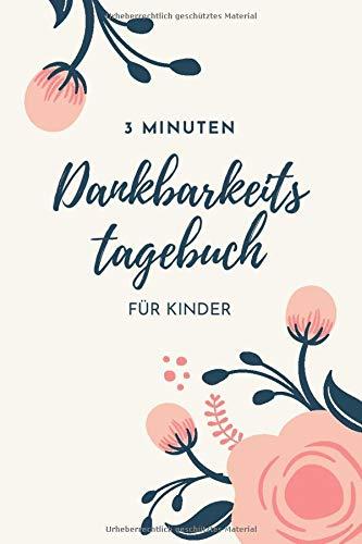 3 Minuten Dankbarkeitstagebuch für Kinder: Ein Tagebuch für Kinder mit interaktiven Dankbarkeitsübungen (Dankbarkeitstagebücher für Kinder, Band 9)