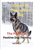 The Art of Training Your Dog: The Power of Positive Dog Trainin