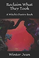 Reclaim What They Took: A Witch's Poetry Book