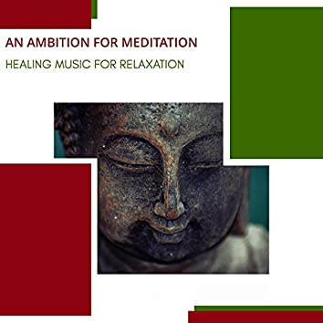 An Ambition For Meditation - Healing Music For Relaxation