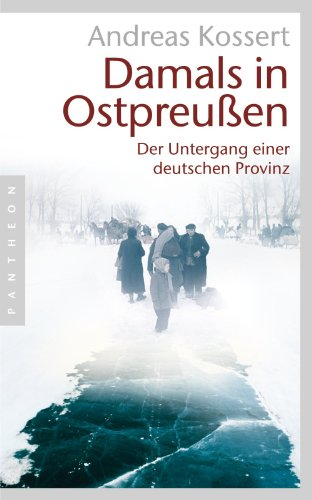 Damals in Ostpreußen: Der Untergang einer deutschen Provinz