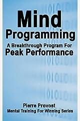 Mind Programming: A Breakthrough Program for Peak Performance (Mental Training for Winning Book 9) Kindle Edition
