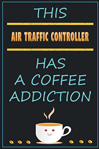 This Air Traffic Controller Has A Coffee Addiction: Funny Sarcastic Gag Gift Idea For Air Traffic Controller Who Loves Coffee | 120 Blank Lined Pages Journal With To Do List (6x9 Inches)