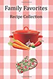 Family Favorites: Recipe Collection - Personalize and Customize this Cookbook with your Special Recipes!