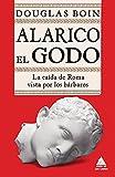 Alarico el Godo: La caída de Roma vista por los bárbaros: 42 (Ático Historia)