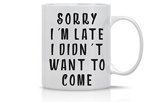 Sorry I 'm Late I Didn 't kommen wollen 313ml Kaffee Tasse–Funny Lazy Sarcasm Becher–perfekte Geschenk für Lazy Menschen durch tee-o-rama