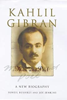 Kahlil Gibran: Man and Poet - A New Biography