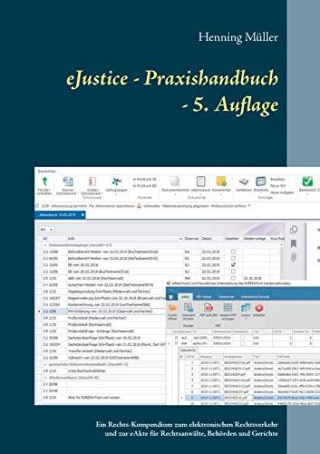 eJustice - Praxishandbuch: Ein Rechts-Kompendium zum elektronischen Rechtsverkehr und zur eAkte für Rechtsanwälte, Behörden und Gerichte - 5. Aufl.