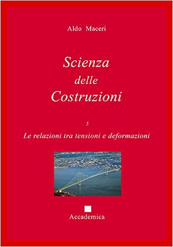 Le relazioni tra tensioni e deformazioni (Scienza delle Costruzioni Vol. 5)