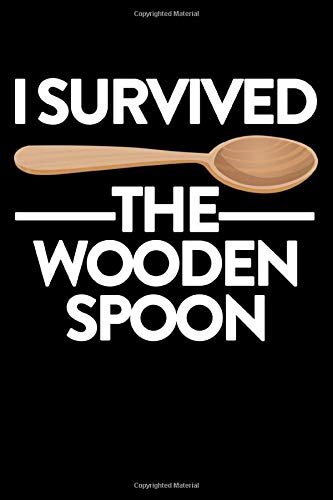 I Survived The Wooden Spoon: Lined Writing Notebook Journal, 6x9, 120 Pages