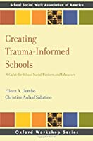 Creating Trauma-Informed Schools: A Guide for School Social Workers and Educators (Oxford Workshop)