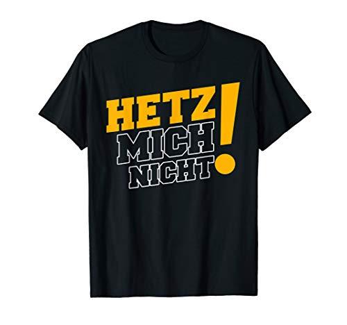 Hetz Mich Nicht! T-Shirt I Spruch T-Shirt