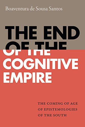 The End of the Cognitive Empire: The Coming of Age of Epistemologies of the South (English Edition)