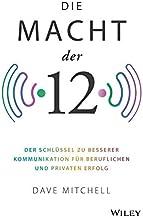 Die Macht der 12: Der Schlüssel zu besserer Kommunikation für beruflichen und privaten Erfolg (German Edition)
