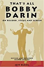 That's All: Bobby Darin On Record, Stage & Screen, Revised and Expanded Second Edition