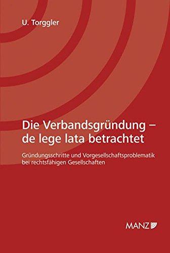 Die Verbandsgründung: de lege lata betrachtet. Gründungsschritte und Vorgesellschaftsproblematik bei rechtsfähigen Gesellschaften.