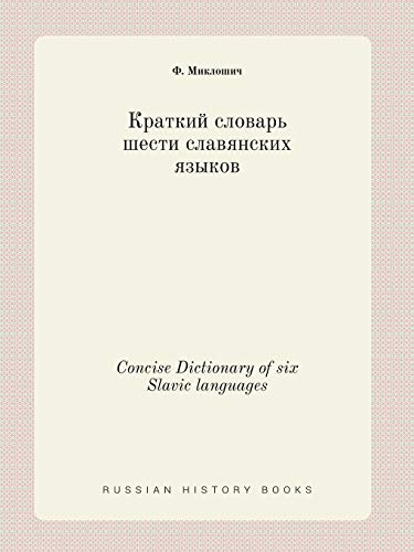 Compare Textbook Prices for Concise Dictionary of six Slavic languages Russian Edition  ISBN 9785519394697 by Mikloshich, F.