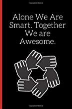 Alone We Are Smart. Together We are Awesome.: Notebook 120 pages Journal Blank lined gift for team work coworker gift