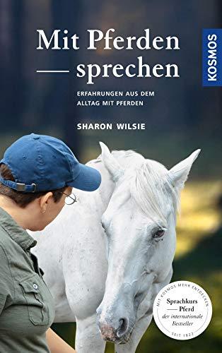 Mit Pferden sprechen: Erfahrungen aus dem Alltag mit Pferden