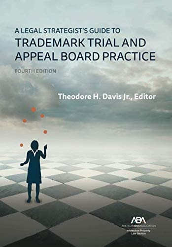 Compare Textbook Prices for A Legal Strategist's Guide to Trademark Trial and Appeal Board Practice, Fourth Edition  ISBN 9781641057462 by Theodore H Davis JR