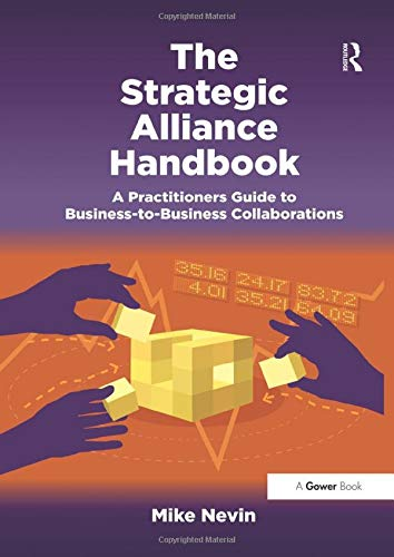 The Strategic Alliance Handbook: A Practitioners Guide to Business-To-Business Collaborations