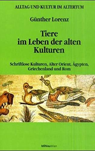 Tiere im Leben der alten Kulturen: Schriftlose Kulturen, Alter Orient, Ägypten, Griechenland und Rom (Alltag und Kultur im Altertum)