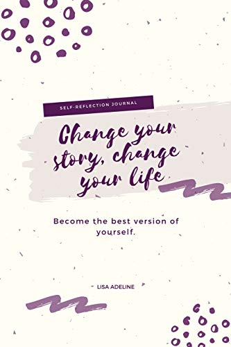 Change your story, change your life: Become the best version of yourself