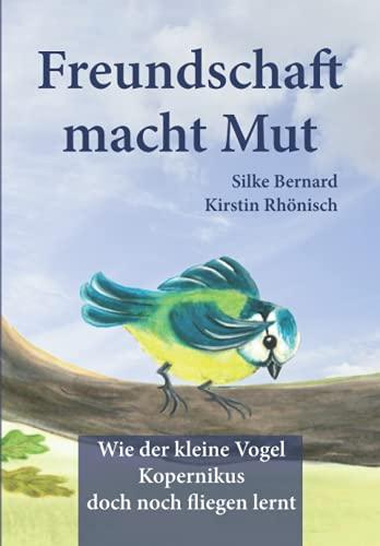 Freundschaft macht Mut: Wie der kleine Vogel Kopernikus doch noch fliegen lernt