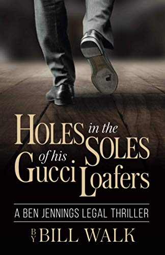 Holes in the Soles of his Gucci Loafers (A Ben Jennings Legal Thriller)