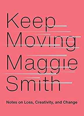 Keep Moving: Notes on Loss, Creativity, and Change from Atria/One Signal Publishers