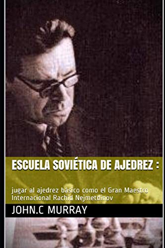 Escuela soviética de ajedrez :: jugar al ajedrez básico como el Gran Maestro Internacional Rachid Nejmetdinov