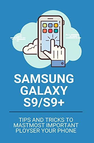 Samsung Galaxy S9/S9+: Most Important Ploys: Samsung Galaxy S9/S9+ User Guides (English Edition)