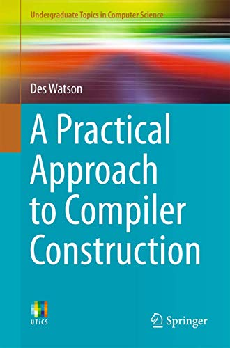 Compare Textbook Prices for A Practical Approach to Compiler Construction Undergraduate Topics in Computer Science 1st ed. 2017 Edition ISBN 9783319527871 by Watson, Des