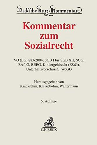 Kommentar zum Sozialrecht: VO (EG) 883/2004, SGB I bis SGB XII, SGG, BAföG, BEEG, Kindergeldrecht (EStG), UnterhaltsvorschussG, WoGG (Beck'sche Kurz-Kommentare, Band 63)