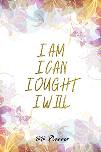 2020 Planner: Christmas Gift Idea - I Am I Can I Ought I Will Motivation Quote - Happy Academic Daily Weekly Monthly Hourly Calendar / Organizer With ... List - One Day Per Page 6x9 / Din A 5