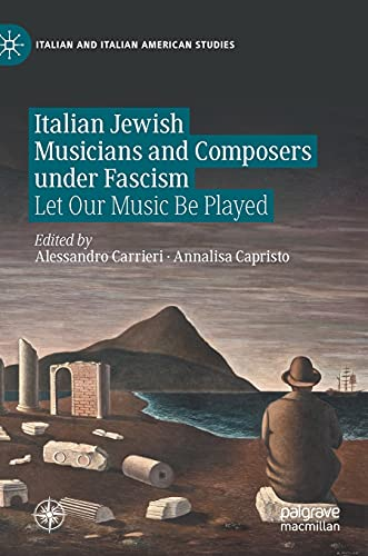 Compare Textbook Prices for Italian Jewish Musicians and Composers under Fascism: Let Our Music Be Played Italian and Italian American Studies 1st ed. 2021 Edition ISBN 9783030529307 by Carrieri, Alessandro,Capristo, Annalisa