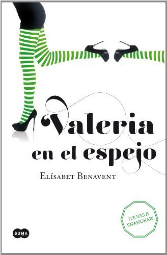Valeria en el espejo: Engánchate al fenómeno Valeria. Te vas a enamorar de Benavent Ferri, Elísabet (2013) Tapa blanda