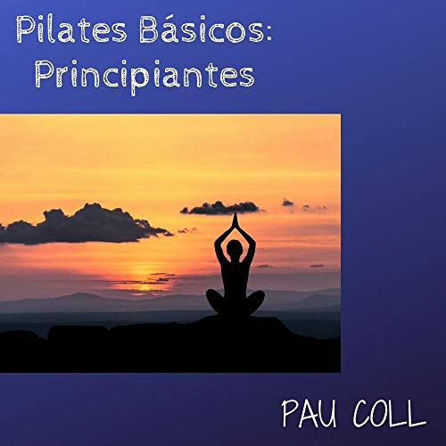 Pilates Básic: Principiantes: Pilates Básic: Principiantes/ Aprende Pilates En Casa