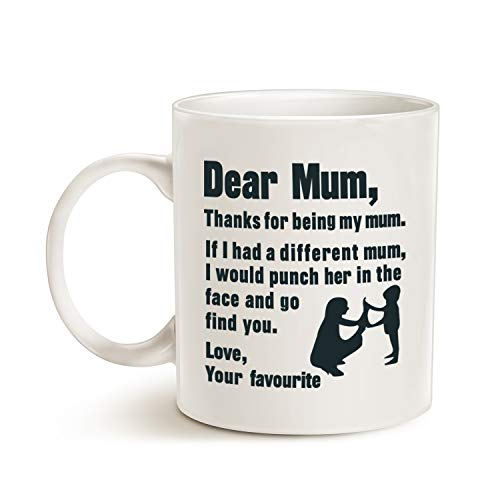 Funny Coffee Mug for Mum Christmas Gifts, Dear Mum, Thanks for Being My Mum, Love Your Favourite Best Gag Mothers Day Gifts for Mum, Mother Porcelain Cup, White 11 Oz
