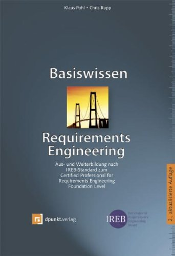 Basiswissen Requirements Engineering: Aus- und Weiterbildung nach IREB-Standard zum Certified Professional for Requirements Engineering -- Foundation Level