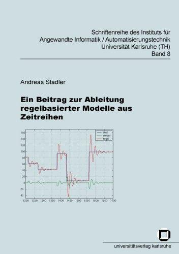 Ein Beitrag zur Ableitung regelbasierter Modelle aus Zeitreihen (Schriftenreihe des Instituts für Angewandte Informatik - Automatisierungstechnik, Universität Karlsruhe (TH))