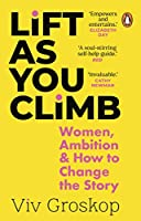 Lift as You Climb: Women, Ambition and How to Change the Story