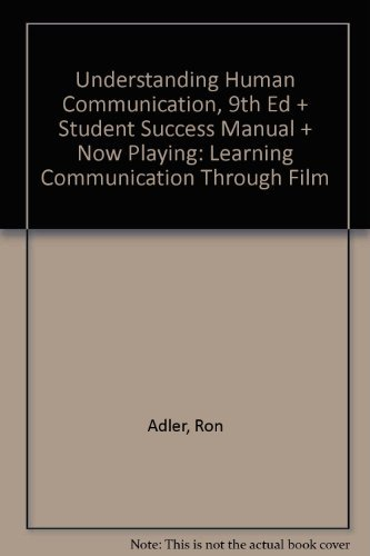 Understanding Human Communication, Ninth Edition, Student Success Manual and Now Playing: Learning Communication through