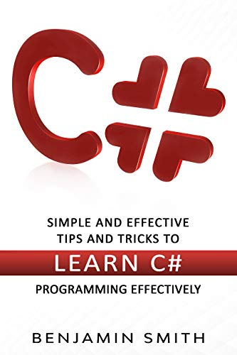 C#: Simple and Effective Tips and Tricks to Learn C# Programming Effectively, 2nd Edition Front Cover