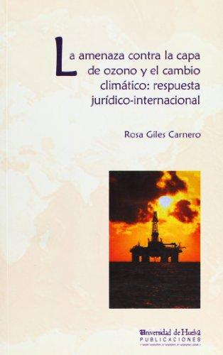 La amenaza contra la capa de ozono y el cambio climático: respuesta jurídico-internacional: 6 (Compendium)