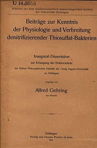 Beiträge zur Kenntnis der Physiologie und Verbreitung denitrifizierender Thiosulfat-Bakterien / Alfred Gehring