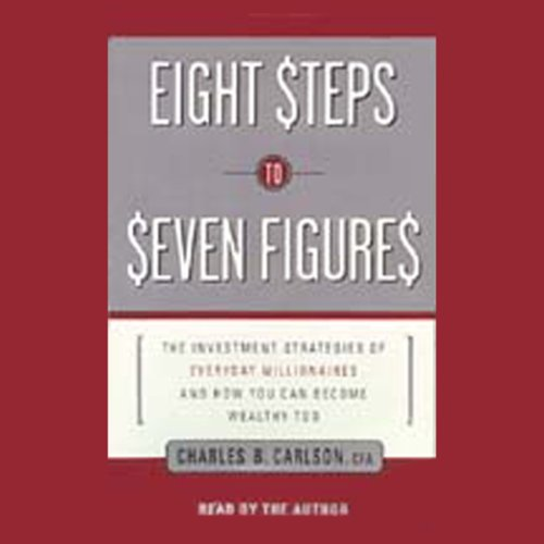 Eight Steps to Seven Figures     The Investment Strategies of Everyday Millionaires and How You Can Become Wealthy Too              By:                                                                                                                                 Charles B. Carlson,                                                                                        C.F.A.                               Narrated by:                                                                                                                                 Charles B. Carlson                      Length: 5 hrs and 8 mins     Not rated yet     Overall 0.0