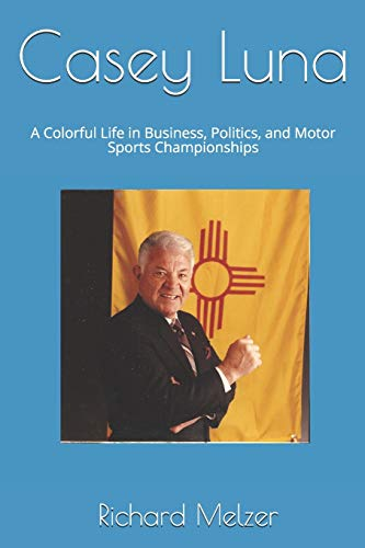 Compare Textbook Prices for Casey Luna: A Colorful Life in Business, Politics, and Motor Sports Championships  ISBN 9798598957400 by Melzer, Richard