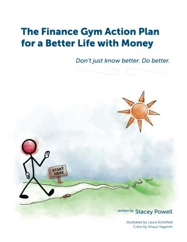 The Finance Gym Action Plan for a Better Life with Money: Don't just know better. Do better.
